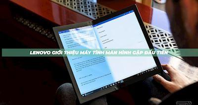 Lenovo trình diễn máy tính màn hình gập đầu tiên trên thế giới