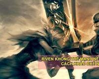 Khắc chế tướng: Đối đầu với Riven bạn nên chọn tướng gì?