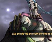 Bí Kíp Đi Đường: Làm cách nào để thắng đường khi đối đầu với Urgot?