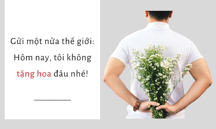 Gửi một nửa thế giới: Hôm nay, tôi không tặng hoa đâu nhé!