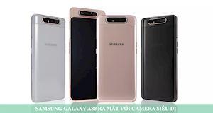 Samsung ra mắt Galaxy A80 với camera 'siêu dị' và độc nhất từ trước đến giờ
