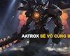 LMHT: Aatrox được thử nghiệm cơ chế mới trong phiên bản sắp tới