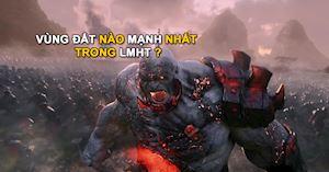 Đội hình vùng đất nào mạnh nhất trong Liên Minh Huyền Thoại?