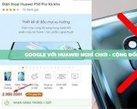 Hai thái cực của cộng đồng mạng khi Huawei bị 'nghỉ chơi' đồng loạt