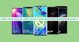 Điện thoại Huawei bị loại khỏi danh sách lên Android Q beta