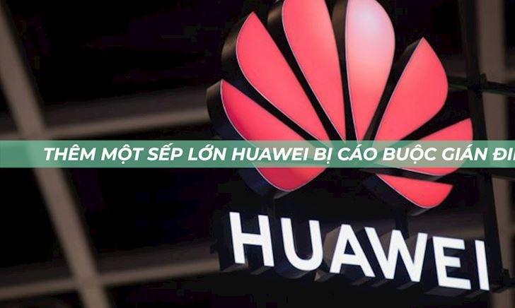 Phó chủ tịch Huawei bị cáo buộc tội gián điệp khiến hãng đã khó càng thêm khó