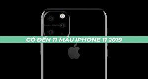 Hơn 10 mẫu iPhone 11 2019 sẽ được giới thiệu, tập trung mạnh vào camera