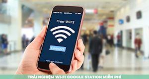 Trải nghiệm Google Station - dịch vụ phát WiFi chùa đầy hấp dẫn tại TP.HCM