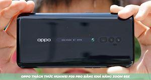 [CLIP] Zoom 60X trên Oppo Reno cho Huawei P30 Pro ngửi khói