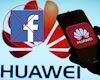 Sốc: Facebook không cho phép Huawei cài sẵn ứng dụng của mình trên điện thoại mới